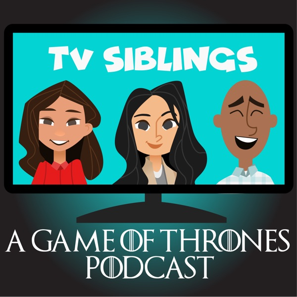 Game of Thrones - A TV Siblings Podcast