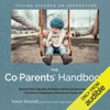 The Co-Parents' Handbook: Raising Well-Adjusted, Resilient, And Resourceful Kids in a Two-Home Family from Little Ones to Young Adults (Unabridged) AudioBook Download