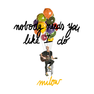 Milow - Nobody Needs You Like I Do