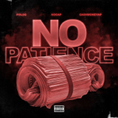 No Patience Feat. Polo G & NoCap CashMoneyAp - CashMoneyAp