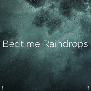"Rain Sounds & Rain for Deep Sleep - !!"" Bedtime Raindrops ""!!"
