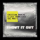 Shout It Out (feat. Max C) [Extended] - Cristian Marchi & Luis Rodriguez