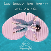 Some Summer, Some Someone - Angie Marie Go - Angie Marie Go