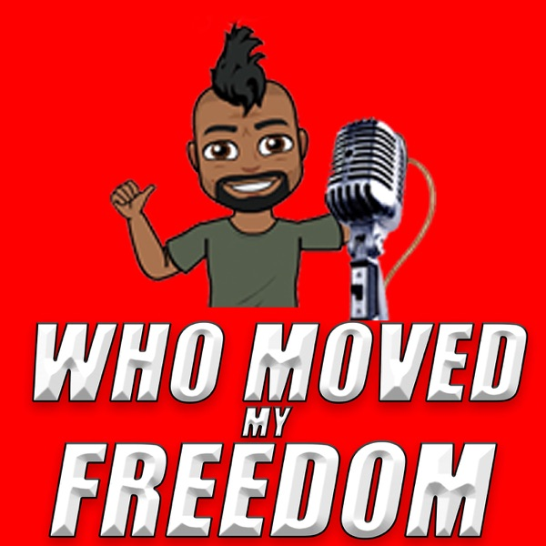 e06597a5 Who Moved My Freedom Podcast   Listen Free on Castbox.