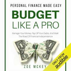 Budget like a Pro: Manage Your Money, Pay off Your Debts, and Walk the Road of Financial Independence: Personal Finance Made Easy (Unabridged)