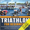 Dan Golding - Triathlon for Beginners: Everything You Need to Know About Training, Nutrition, Kit, Motivation, Racing, and Much More (Unabridged) artwork