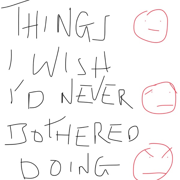 Things I Wish I'd Never Bothered Doing