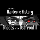 Episode 28 - Ghosts of the Ostfront II (feat. Dan Carlin)