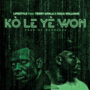 Lifestyle - Ko Le Ye Won feat. Kola Williams & Terry Apala