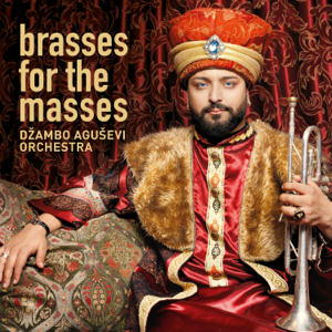 Džambo Aguševi Orchestra - Brasses for the Masses
