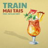 Mai Tais - Train & Skylar Grey