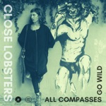 Close Lobsters - All Compasses Go Wild