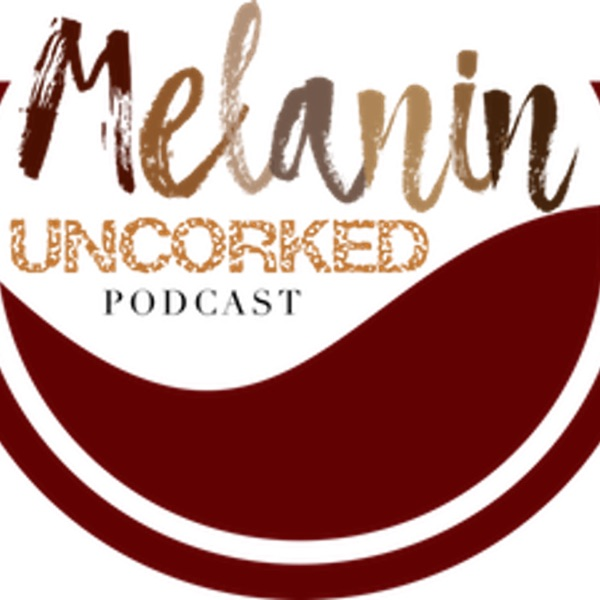 Melanin Uncorked Podcast