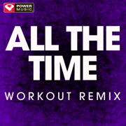 All the Time (Extended Workout Remix) - Power Music Workout - Power Music Workout