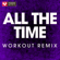 All the Time (Extended Workout Remix) - Power Music Workout