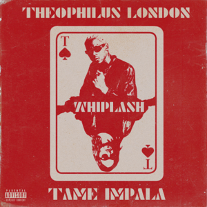 Theophilus London - Whiplash feat. Tame Impala