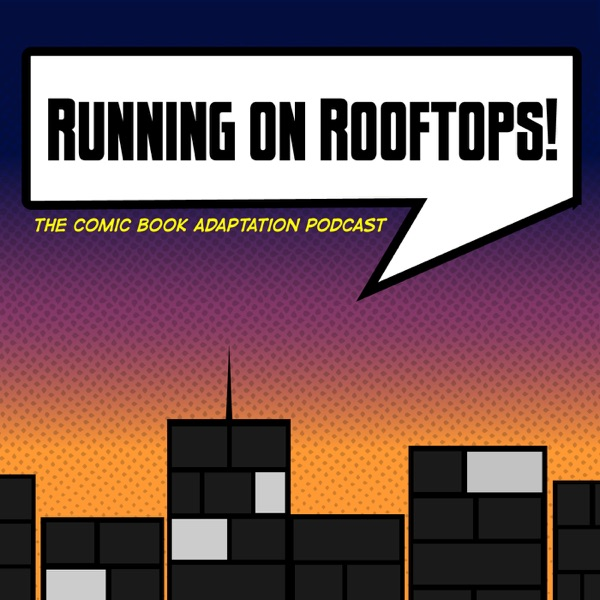 Running on Rooftops: The Comic Book Adaptation Podcast