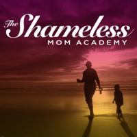 Podcast cover art for The Shameless Mom Academy
