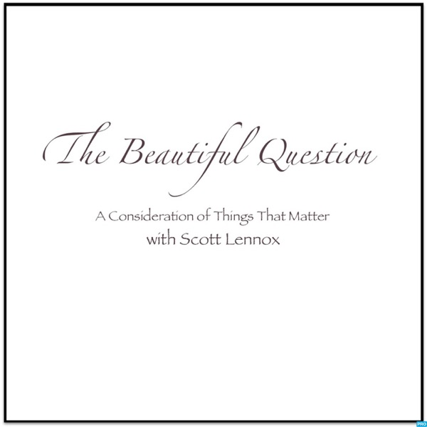 The Beautiful Question with Scott Lennox