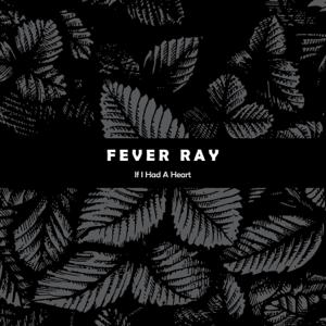 Fever Ray - If I Had a Heart