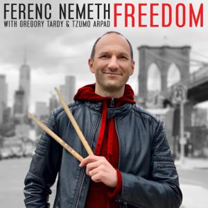 Ferenc Nemeth - Freedom feat. Gregory Tardy & Tzumo Arpad