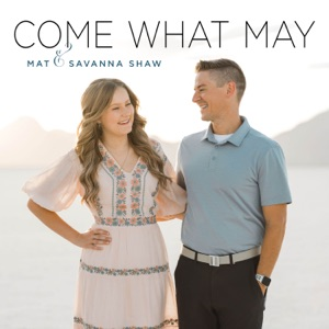 Mat and Savanna Shaw - Come What May