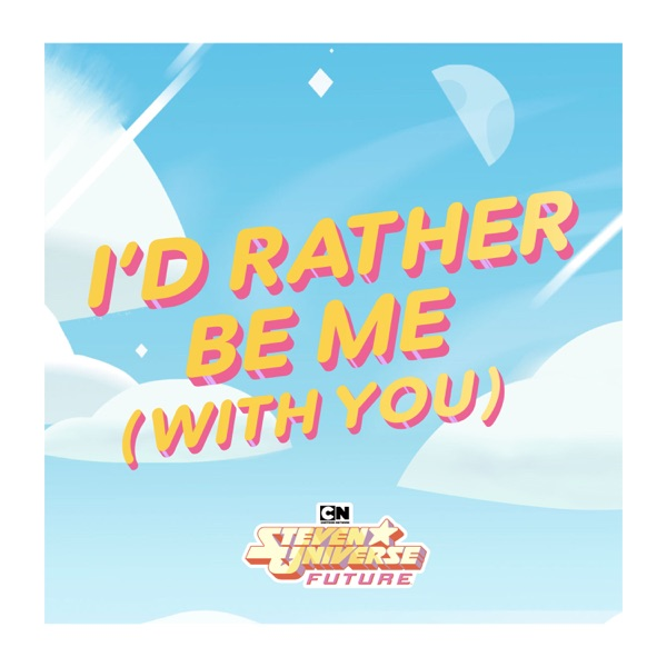 I'd Rather Be Me (With You) [feat. Zach Callison] [from Steven Universe Future] - Single