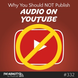 The Audacity to Podcast: Why You Should NOT Publish Audio Podcasts