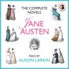 The Complete Novels : Sense and Sensibility, Pride and Prejudice, Mansfield Park, Emma, Northanger Abbey and Persuasion (Unabridged)