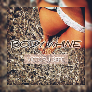 Victor J Sefo - Body Whine