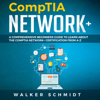 Walker Schmidt - CompTIA Network+: A Comprehensive Beginners Guide to Learn About The CompTIA Network+ Certification from A-Z (Unabridged)  artwork