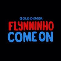Come On - FLYNNINHO