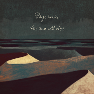 Rhys Lewis - The Sun Will Rise
