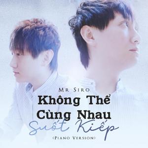 Mr. Siro - Không Thể Cùng Nhau Suốt Kiếp (Piano Version)