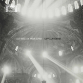 Cappella Romana & Alexander Lingas - Lost Voices of Hagia Sophia  artwork