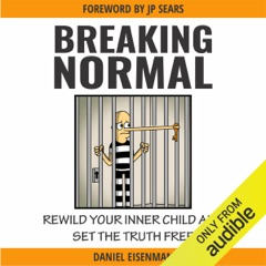 Breaking Normal: ReWild Your Inner Child and Set the Truth Free (Unabridged)