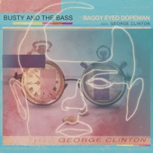 Busty and the Bass - Baggy Eyed Dopeman w/George Clinton