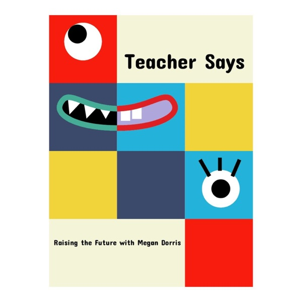 Teacher Says: Raising the Future with Megan Dorris
