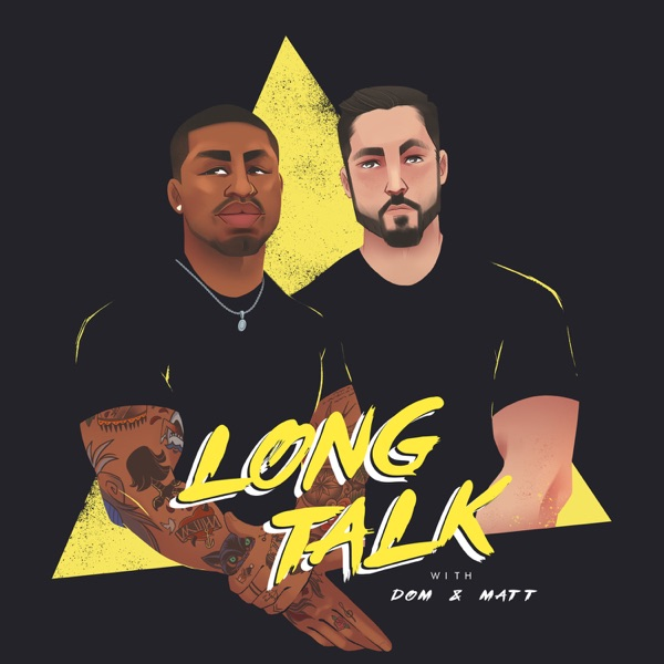 Long Talk With Dom & Matt | Listen Free on Castbox