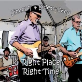Jimmy T and Sidetracked - Right Place Wrong Time