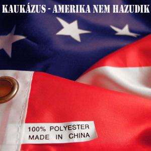 Kaukázus - Amerika nem hazudik