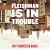 Taffy Brodesser-Akner - Fleishman Is in Trouble: A Novel (Unabridged) artwork