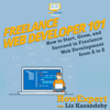 HowExpert Press & Liz Kazandzhy - Freelance Web Developer 101: How to Start, Grow, and Succeed in Freelance Web Development from A to Z (Unabridged)  artwork