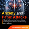 Dr. Herman Kynaston - Anxiety and Panic Attacks: A Guide to Overcoming Severe Anxiety, Controlling Panic Attacks and Reclaiming Your Life Again! (Unabridged)  artwork
