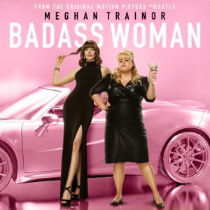 "Meghan Trainor - Badass Woman (From The Motion Picture ""The Hustle"")"
