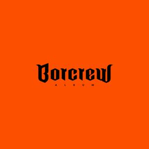 BORCREW - Borcrew Album