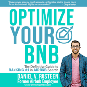 Optimize Your Airbnb: The Definitive Guide to Ranking #1 in Airbnb Search (Unabridged)