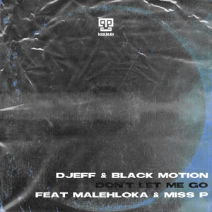 Djeff & Black Motion - Don't Let Me Go feat. Malehloka & Miss P