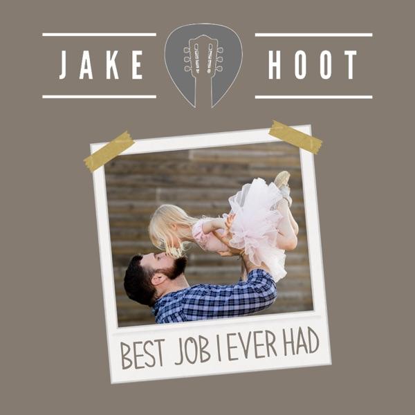 Jake Hoot - Best Job I Ever Had