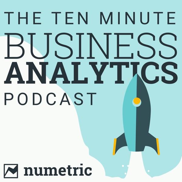 The 10 Minute Business Analytics Podcast | Data Analytics